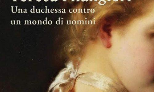 Teresa Filangeri. Una duchessa contro un mondo di uomini- C.Marcone