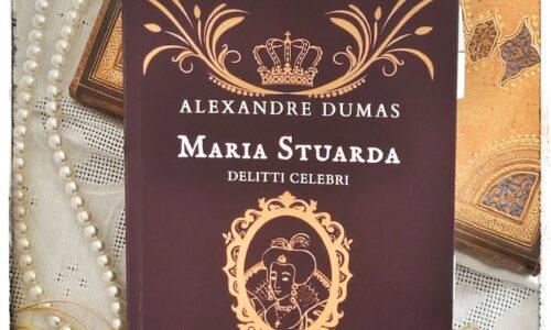 Maria Stuarda. Delitti celebri di Alexandra Dumas